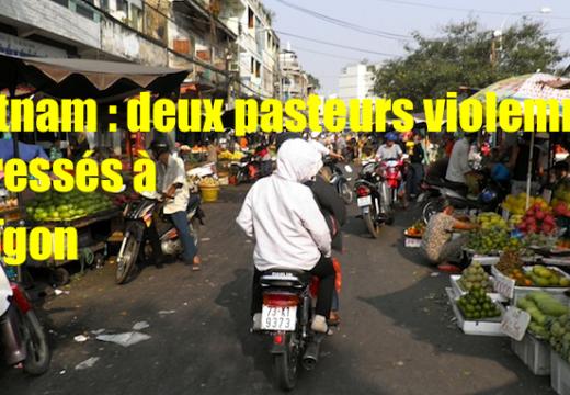 Vietnam : deux pasteurs sauvagement agressés à Saïgon