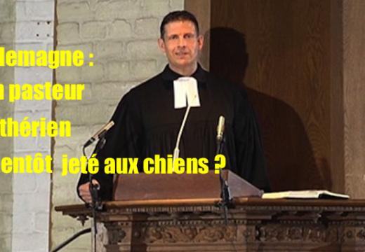 Allemagne : un pasteur luthérien voué aux gémonies…