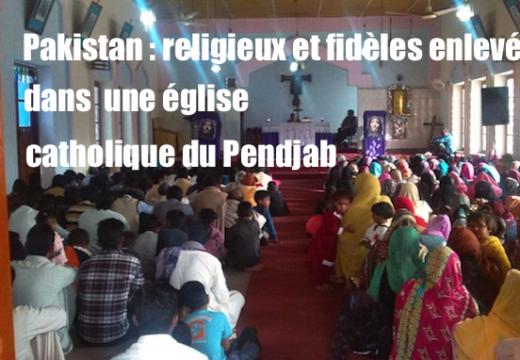 Pakistan : enlèvement de religieux et de fidèles dans une église catholique