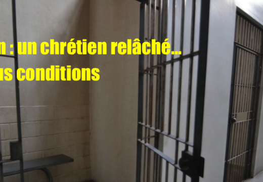 Iran : un chrétien emprisonné relâché sous conditions…