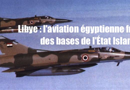 Massacre de masse des Coptes : l'aviation égyptienne frappe l'État Islamique en Libye