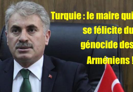 Turquie : les génocideurs des Arméniens furent « héroïques » selon un maire !
