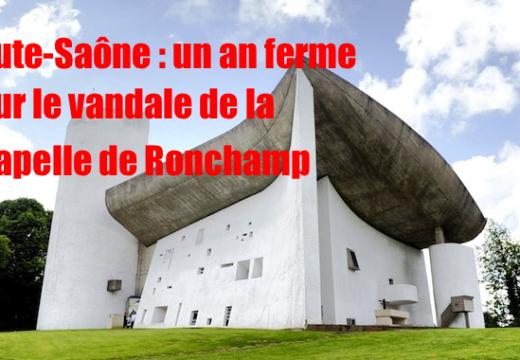 Haute-Saône : un an ferme pour le vandale de la chapelle de Ronchamp