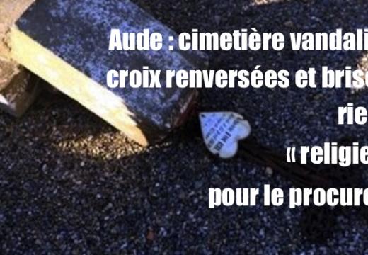 Des croix brisées dans un cimetière de l'Aude : « aucun caractère religieux » pour le procureur…