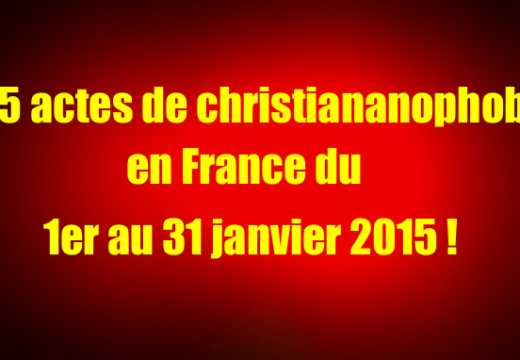 Janvier 2015 : 45 actes de christianophobie documentés en France…