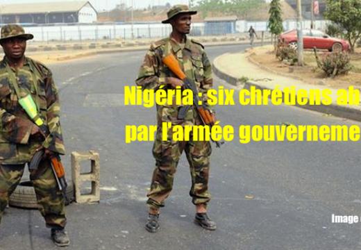 Nigéria : 6 chrétiens tués par l'armée gouvernementale