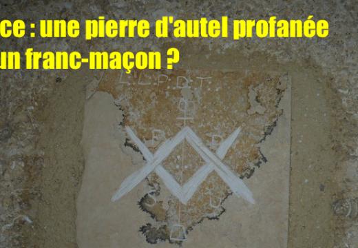 France : pierre d'autel profanée par un Franc-Maçon ?