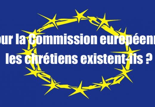 Pour la Commission européenne, les chrétiens ça n'existe pas !