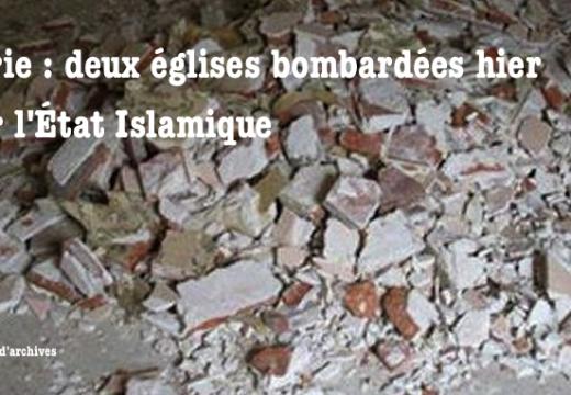 Syrie : deux autres églises bombardées par l'État Islamique