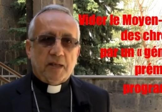 Chrétiens du Moyen-Orient : « un génocide prémédité, programmé »…