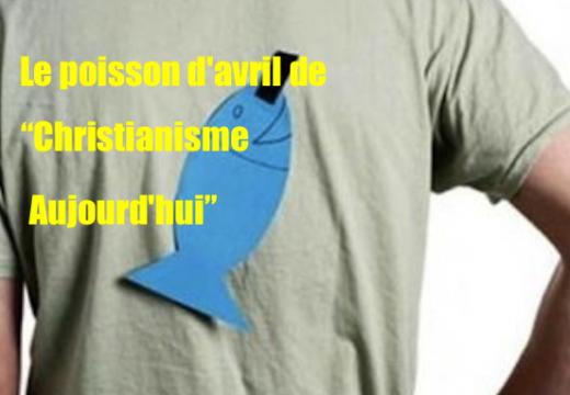 "Humour : un joli poisson d'avril de ""Christianisme Aujourd'hui"""