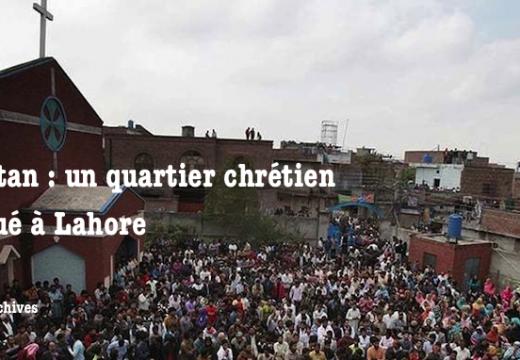 Pakistan : un quartier chrétien attaqué par des musulmans à Lahore