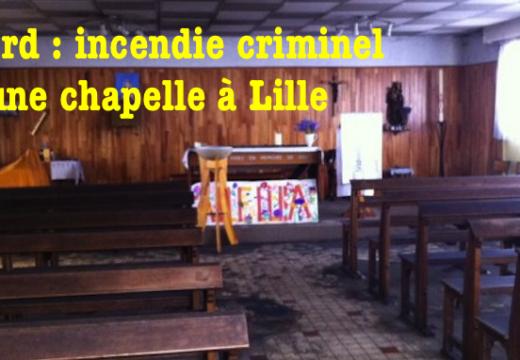 Incendie criminel d'une chapelle catholique à Lille