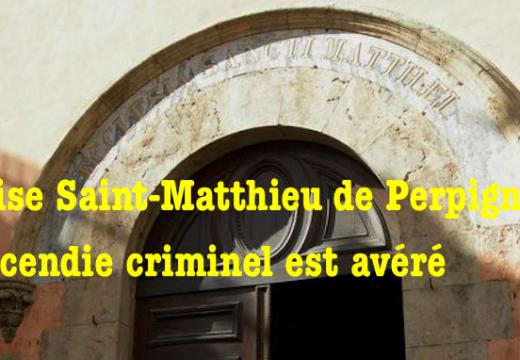 Église Saint-Matthieu de Perpignan : la thèse d'un incendie criminel est désormais avérée