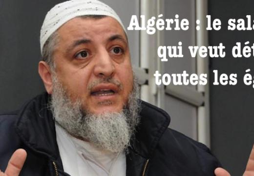Algérie : les salafistes exigent la fermeture de toutes les églises