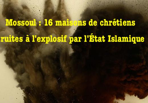 Mossoul : l'État Islamique fait sauter 16 maisons de chrétiens
