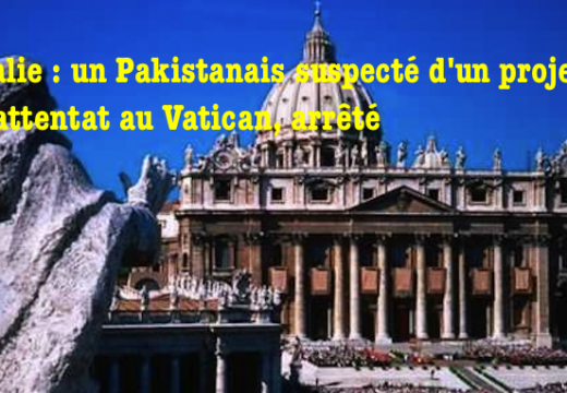 Italie : un Pakistanais suspecté d'un projet d'attentat contre le Vatican, arrêté à Rome
