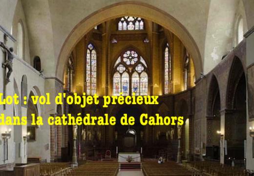 Cahors : vols d'objets religieux rares à la cathédrale