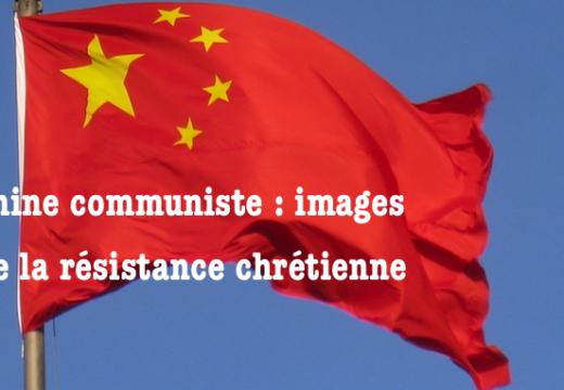 Chine communiste : images de la résistance chrétienne
