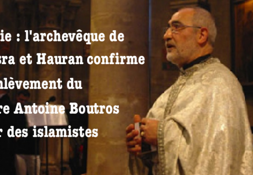 Syrie : le diocèse dont il relève, confirme l'enlèvement du Père Antoine Boutros