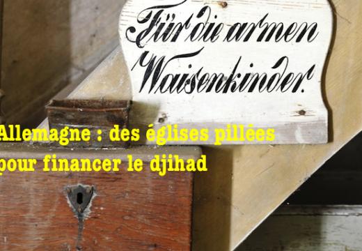 Allemagne : les islamistes pillent des églises pour financer le djihad