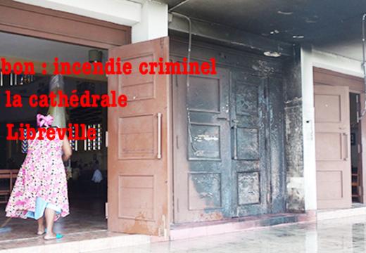 Gabon : incendie criminel de la cathédrale de Libreville