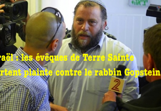 Israël : les évêques de Terre Sainte portent plainte contre le rabbin Gopstein