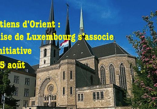 Soutien aux chrétiens d'Orient : le Luxembourg se joint à l'initiative du 15 août