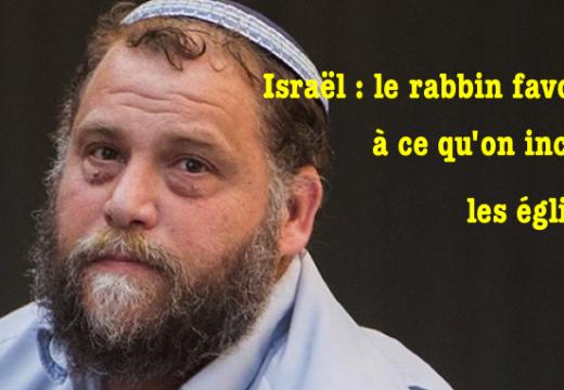 Israël : un rabbin favorable à « mettre le feu aux églises »