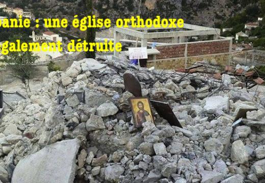 Albanie : une église orthodoxe détruite illégalement par les autorités dans le sud du pays