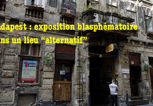"""Hongrie : exposition blasphématoire dans un lieu """"alternatif"""" de Budapest"""