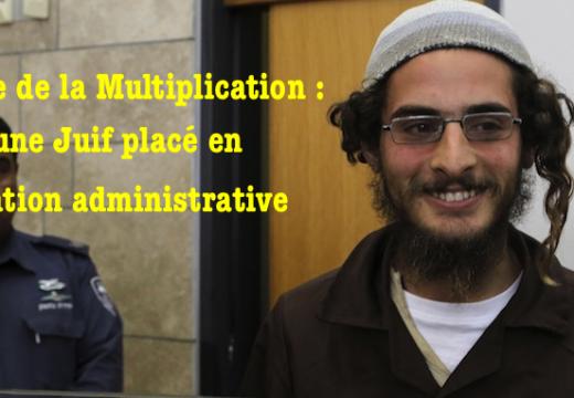 Église de la Multiplication : un jeune Juif placé en détention administrative