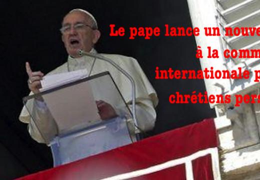 Nouvel appel du pape François pour les chrétiens persécutés