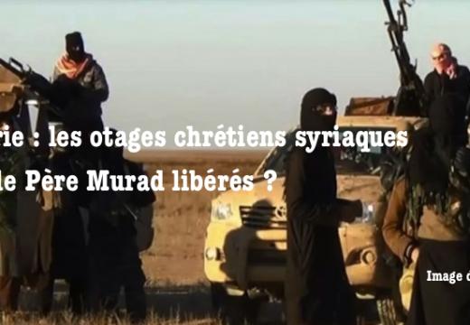 Syrie : tous les otages syriaques et le Père Mourad libérés ?
