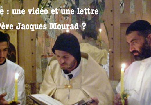 Syrie : une vidéo et une lettre du Père Jacques Mourad ?