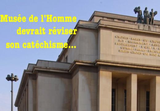 Paris : Le Musée de l'Homme… ignorant !