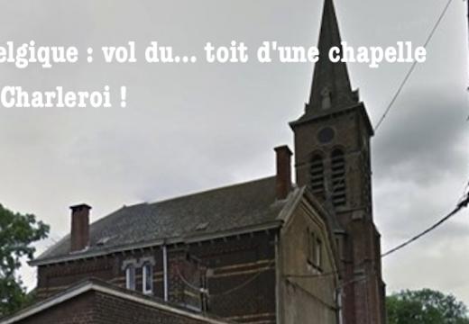 Belgique : vol du… toit d'une chapelle à Charleroi