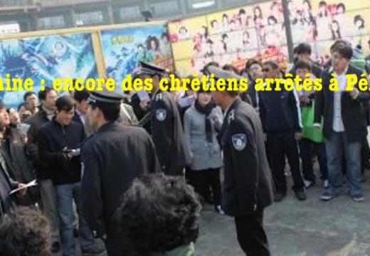 Chine : encore des chrétiens arrêtés à Pékin