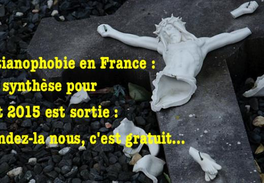 Christianophobie en France : notre synthèse de juillet est parue…