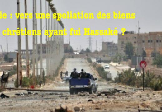 Syrie : spoliations des chrétiens ayant fui Hassaké ?