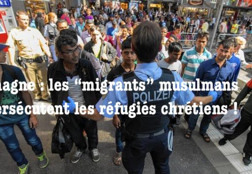 """Allemagne : les réfugiés chrétiens persécutés par les """"migrants"""" musulmans !"""