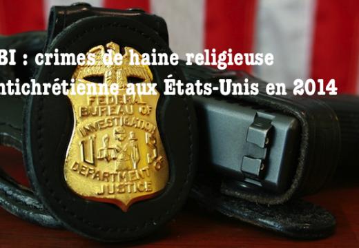 FBI : crimes de haine religieuse antichrétienne aux États-Unis en 2014