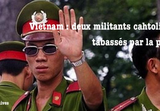 Vietnam : des militants catholiques tabassés par la police communiste