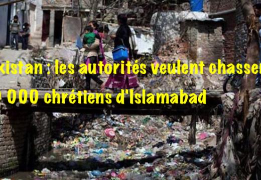 Pakistan : les autorités d'Islamabad veulent chasser tous les chrétiens de la capitale