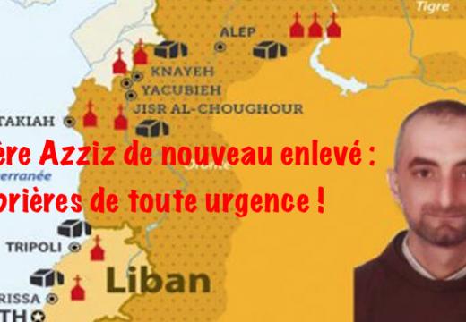 Syrie : des prières pour le Père Azziz de nouveau enlevé !