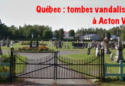 Québec : tombes chrétiennes vandalisées à Acton Vale