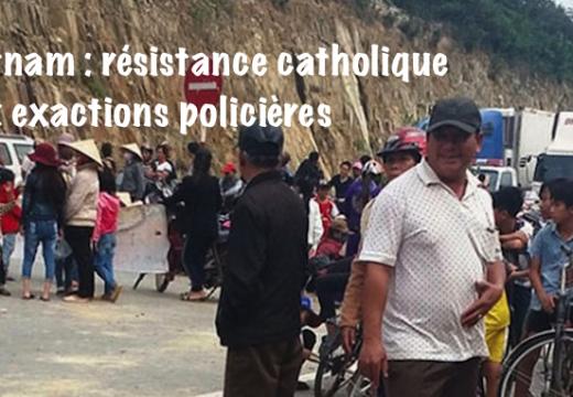 Vietnam : résistance catholique aux exactions policières