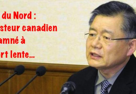 Corée du Nord : un pasteur canadien condamné à la prison à vie