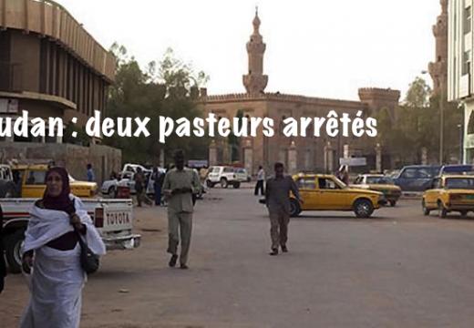 Soudan : encore deux pasteurs arrêtés par les autorités