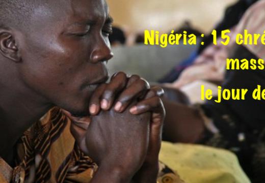 Nigéria : 15 chrétiens massacrés le jour de Noël